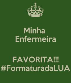 Poster: Minha  Enfermeira  FAVORITA!!! #FormaturadaLUA