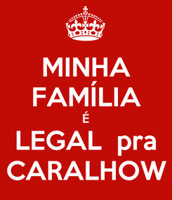 Poster: MINHA FAMÍLIA É LEGAL  pra CARALHOW