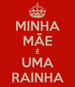 Poster: MINHA MÃE É UMA RAINHA