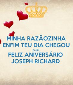 Poster: MINHA RAZÃOZINHA ENFIM TEU DIA CHEGOU Então  FELIZ ANIVERSÁRIO  JOSEPH RICHARD
