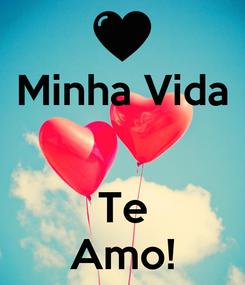 Poster: Minha Vida   Te Amo!