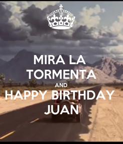 Poster: MIRA LA  TORMENTA AND HAPPY BIRTHDAY  JUAN
