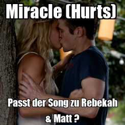 Poster: Miracle (Hurts)  Passt der Song zu Rebekah & Matt ?