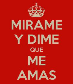 Poster: MIRAME Y DIME QUE ME AMAS