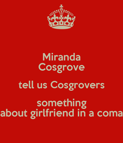 Poster: Miranda Cosgrove tell us Cosgrovers something about girlfriend in a coma