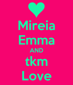 Poster: Mireia Emma AND tkm Love