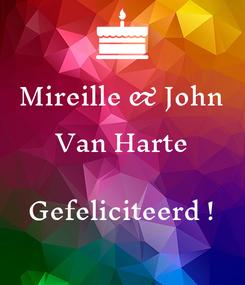 Poster: Mireille & John Van Harte  Gefeliciteerd !