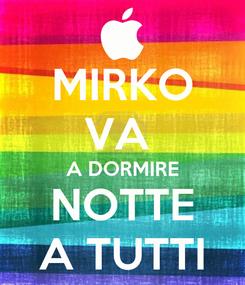 Poster: MIRKO VA  A DORMIRE NOTTE A TUTTI