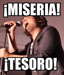 Poster: ¡MISERIA! ¡TESORO!