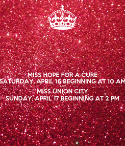 Poster: MISS HOPE FOR A CURE SATURDAY, APRIL 16 BEGINNING AT 10 AM AND MISS UNION CITY SUNDAY, APRIL 17 BEGINNING AT 2 PM