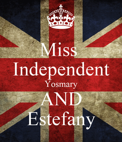 Poster: Miss  Independent Yosmary AND Estefany