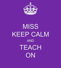 Poster: MISS KEEP CALM AND TEACH ON