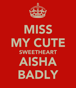 Poster: MISS MY CUTE SWEETHEART AISHA BADLY