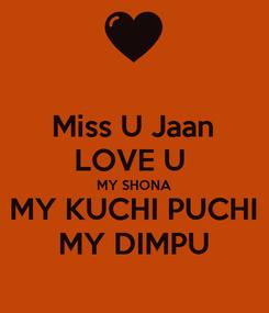 Poster: Miss U Jaan LOVE U  MY SHONA MY KUCHI PUCHI MY DIMPU