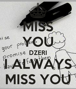Poster: MISS YOU DZERI I ALWAYS MISS YOU