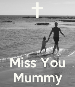 Poster:    Miss You Mummy