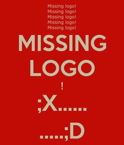 Poster: MISSING LOGO ! ;X...... .....;D
