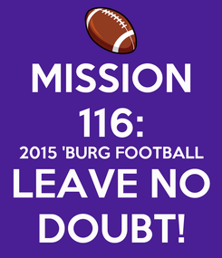 Poster: MISSION 116: 2015 'BURG FOOTBALL LEAVE NO DOUBT!