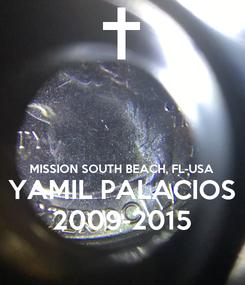 Poster:   MISSION SOUTH BEACH, FL-USA YAMIL PALACIOS 2009-2015