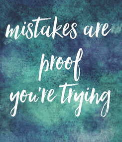 Poster: mistakes are  proof you're trying