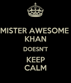 Poster: MISTER AWESOME  KHAN DOESN'T KEEP CALM