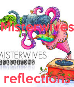 Poster: Misterwives    reflections