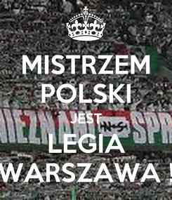 Poster: MISTRZEM POLSKI JEST LEGIA WARSZAWA !