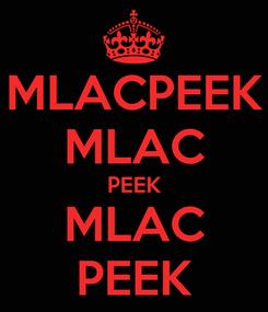 Poster: MLACPEEK MLAC PEEK MLAC PEEK