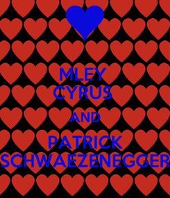Poster: MLEY  CYRUS  AND PATRICK SCHWAEZENEGGER
