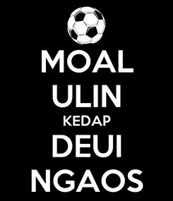Poster: MOAL ULIN KEDAP DEUI NGAOS
