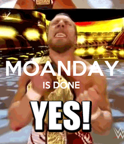 Poster:  MOANDAY IS DONE