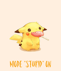 """Poster:            Mode """"Stupid"""" On"""