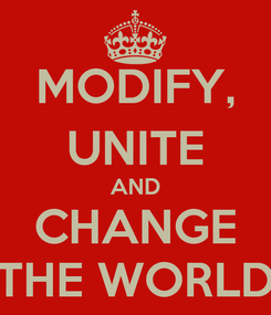 Poster: MODIFY, UNITE AND CHANGE THE WORLD