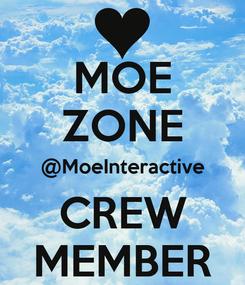 Poster: MOE ZONE @MoeInteractive CREW MEMBER