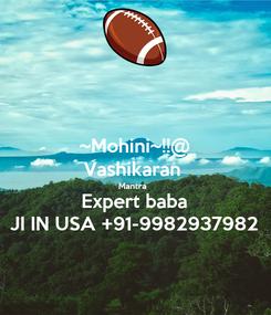 Poster: ~Mohini~!!@ Vashikaran  Mantra   Expert baba JI IN USA +91-9982937982