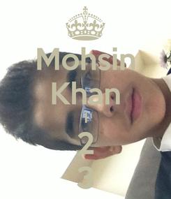 Poster: Mohsin Khan 1 2 3