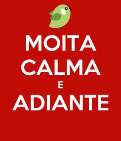Poster: MOITA CALMA E ADIANTE