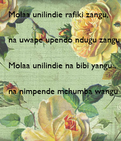 Poster: Molaa unilindie rafiki zangu,  na uwape upendo ndugu zanguu...  Molaa unilindie na bibi yangu..  na nimpende mchumba wangu