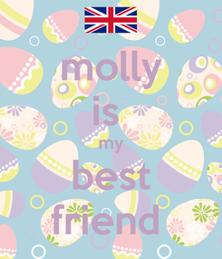 Poster: molly is  my best friend