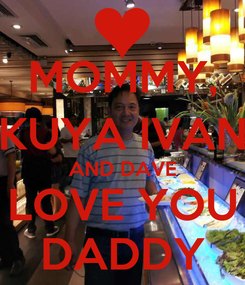 Poster: MOMMY, KUYA IVAN AND DAVE LOVE YOU DADDY