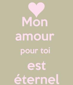 Poster: Mon  amour  pour toi  est éternel