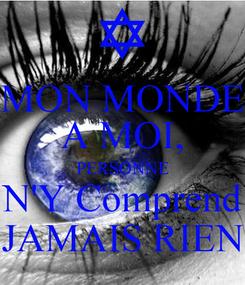 Poster: MON MONDE A MOI, PERSONNE N'Y Comprend JAMAIS RIEN