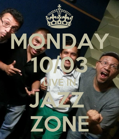 Poster: MONDAY 10/03 LIVE IN JAZZ  ZONE