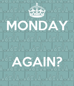 Poster: MONDAY   AGAIN?