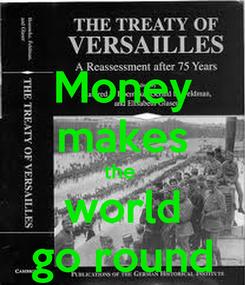 Poster: Money makes the  world go round