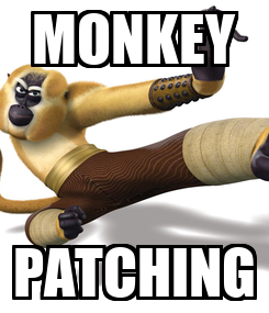 Poster: MONKEY PATCHING