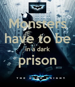 Poster: Monsters have to be in a dark prison