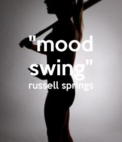 "Poster: ""mood swing"" russell springs"