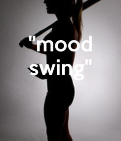 "Poster: ""mood swing"""