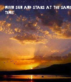 Poster: moon, sun and stars at the same 